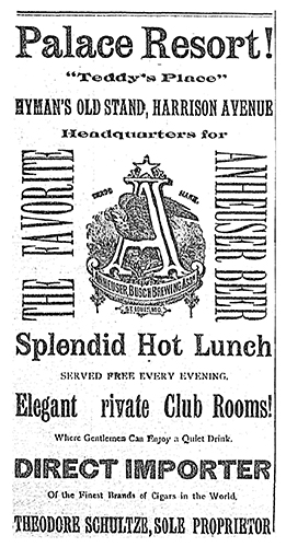 "An advertisement for The Palace Resort, which was also known as ""Teddy's Place"", ""Hyman's Club Rooms"", and ""Hyman's Place"".  Similar ads appeared weekly in local newspapers from 1887 through 1890."